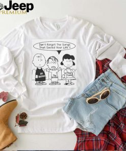 Dont forget the songs that saved your life shirt