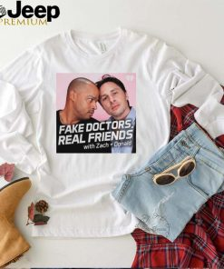 Fake doctors real friends with Zach and Donald shirt