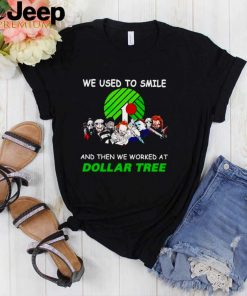 Horror Halloween we used to smile and the we worked at Dollar Tree shirt