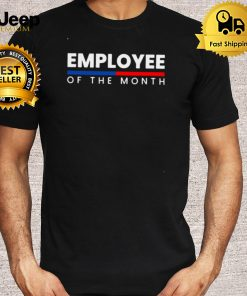 Employee Appreciation Employee Of The Month T shirt