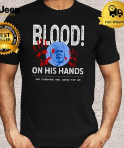 The Blood Is On Bidens Hand As Well As Anyone Who Voted Him Shirt