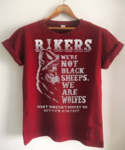 Bikers were not black sheeps we are wolves what doesnt defeat us better run fast shirt