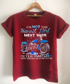 Im not the sweet girl next door im the crazy lady who rides motorcycle shirt