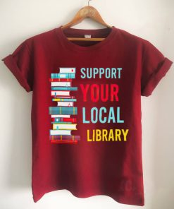 Suppport Your Local Library Books T Shirt